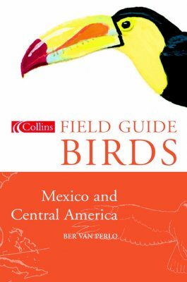 Collins Field Guide to the Birds of Mexico and Central America