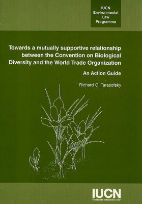 Towards a Mutually Supportive Relationship Between the Convention on Biological Diversity and the World Trade Organization: An Action Guide