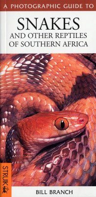 A Photographic Guide to the Snakes and Other Reptiles of Southern Africa