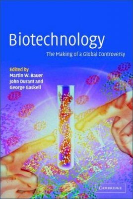 Biotechnology - the Making of a Global Controversy