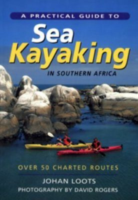 A Practical Guide to Sea Kayaking in Southern Africa