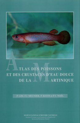 Atlas des Poissons et des Crustacés d'Eau Douce de la Martinique [Atlas of Freshwater Fish and Crustaceans of Martinique]