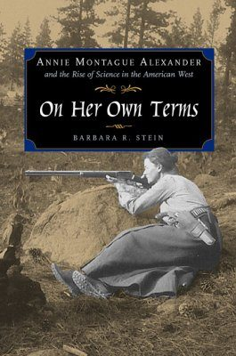 On Her Own Terms: Annie Montague Alexander and the Rise of Science in the American West