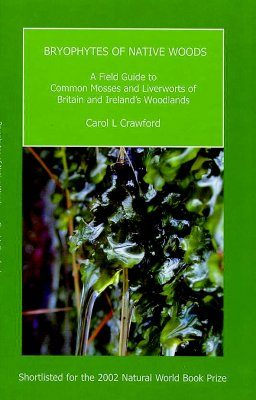 Bryophytes of Native Woods: A Field Guide to the Common Mosses and Liverworts of Britain and Ireland's Woodlands