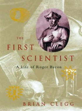 First Scientist: A Life of Roger Bacon
