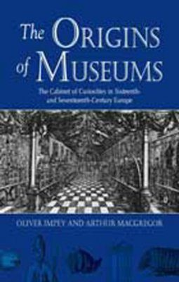 Origins of Museums: The Cabinet of Curiosities in Sixteenth and Seventeenth-century Europe