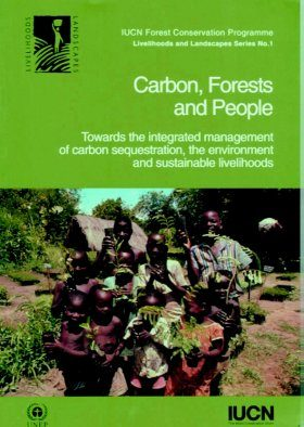 Carbon, Forests and People: Towards the Integrated Management of Carbon Sequestration, the Environment and Sustainable Livelihoods