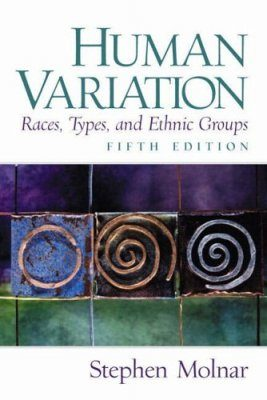Human Variation, Races, Types and Ethnic Groups