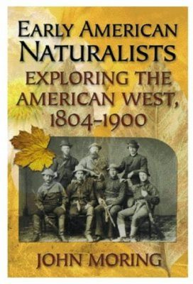 Early American Naturalists: Exploring the American West 1804-1900