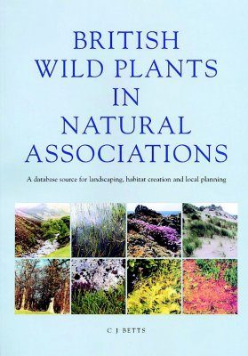 British Wild Plants in Natural Associations: A Database Source for Landscaping, Habitat Creation and Local Planning