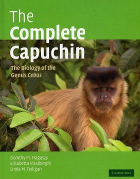 Complete Capuchin: The Biology of the Genus Cebus