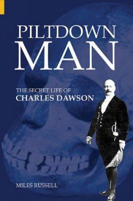 Piltdown Man: The Secret Life of Charles Dawson