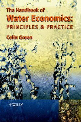Handbook of Water Economics, The: Principles and Practice