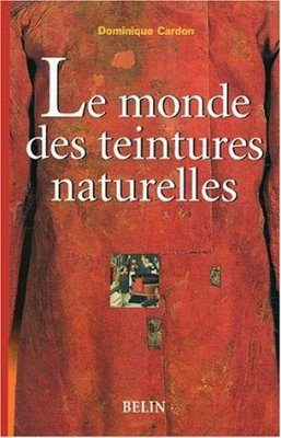 Le Monde des Teintures Naturelles [The World of Natural Dyes]