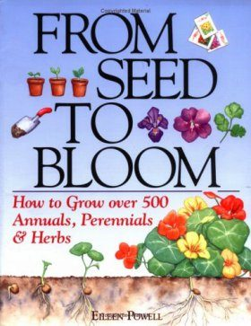 From Seed to Bloom: How to Grow Over 500 Annuals, Perennials and Herbs
