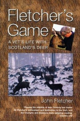 Fletcher's Game: A Vet's Life with Scotland's Deer