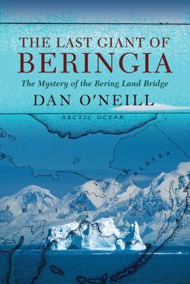The Last Giant of Beringia: The Mystery of the Bering Land Bridge