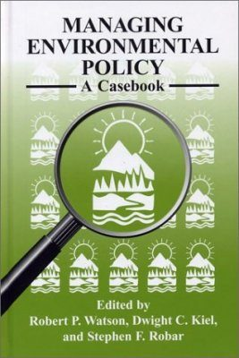 Managing Environmental Policy: A Casebook