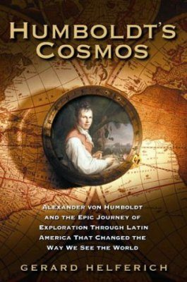 Humboldt's Cosmos: Alexander Von Humboldt and the Latin American Journey That Changed the Way We See the World