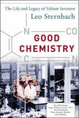 Good Chemistry: The Life and Legacy of Valium Inventor Leo Sternbach