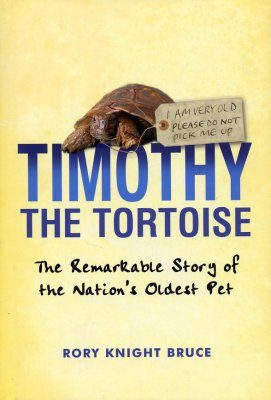 Timothy the Tortoise: The Remarkable Story of the Nation's Oldest Pet