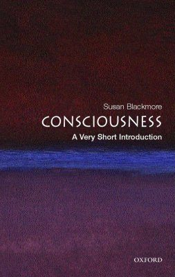 Conciousness: A Very Short Introduction