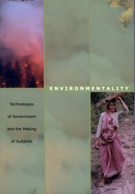 Environmentality: Technologies of Government and the Making of Subjects