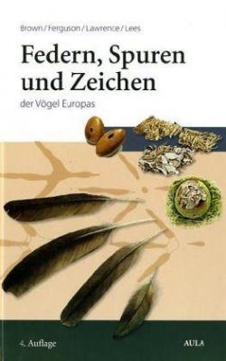 Federn, Spuren and Zeichen der Vögel Europas: Ein Feldführer [The Tracks and Signs of the Birds of Britain and Europe: An Identification Guide]