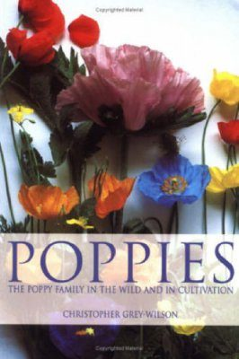 Poppies: The Poppy Family in the Wild and in Cultivation