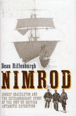 Nimrod: Ernest Shackleton and the Extraordinary Story of the 1907-1909 British Antarctic Expedition