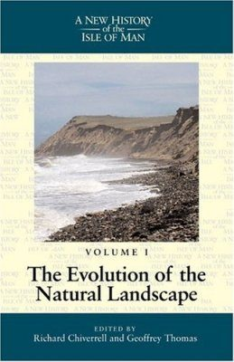 A New History of the Isle of Man, Volume 1: The Evolution of the Natural Landscapes