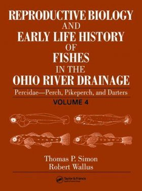 Reproductive Biology and Early Life History of Fishes in the Ohio River Drainage, Volume 4