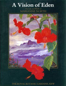 A Vision of Eden: The Life and Works of Marianne North
