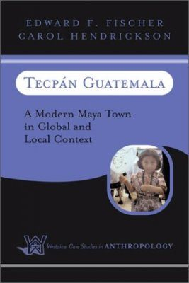 Tecpan, Guatemala: A Modern Maya Town in Global and Local Context