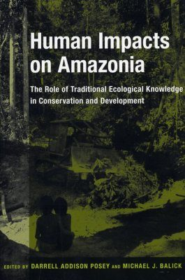 Human Impacts on Amazonia: The Role of Traditional Knowledge in Conservation and Development