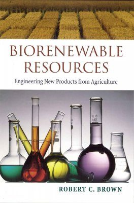 Biorenewable Resources: Engineering New Products from Agriculture