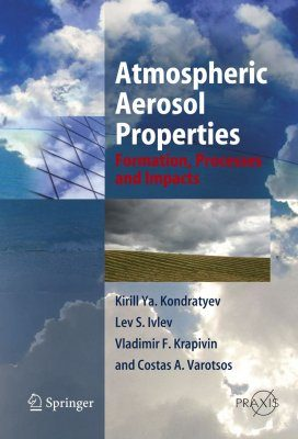Atmospheric Aerosol Properties, Formation Processes and Impacts