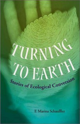Turning to Earth: Stories of Ecological Conversion
