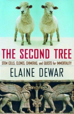 The Second Tree: Stem Cells, Clones, Chimeras and Quests for Immortality