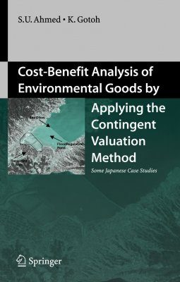 Cost-Benefit Analysis of Environmental Goods by Applying Contingent Valuation Method: Some Japanese Case Studies