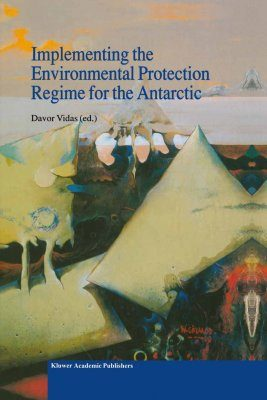 Implementing the Environmental Protection Regime for the Antarctic