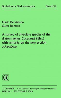 Bibliotheca Diatomologica, Volume 52: A Survey of Alveolate Species of the Diatom Genus Cocconeis (Ehr.) with Remarks on the New Section