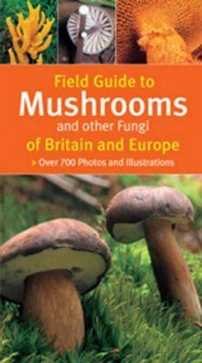 Field Guide to Mushrooms and other Fungi of Britain and Europe
