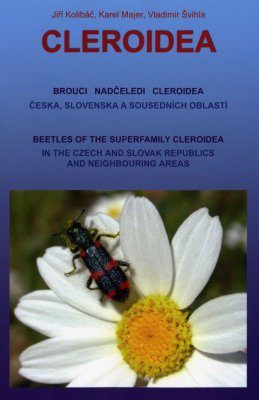 Cleroidea : Beetles of the Superfamily Cleroidea in the Czech and Slovak Republics and Neighbouring Areas / Brouci nadceledi Cleroidea Ceska,