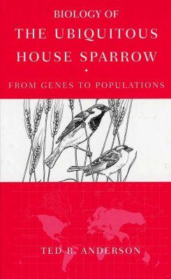 Biology of the Ubiquitous House Sparrow