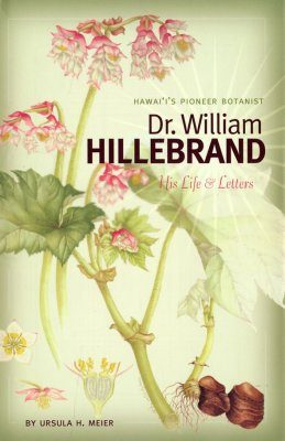 Hawai'i's Pioneer Botanist Dr. William Hillebrand
