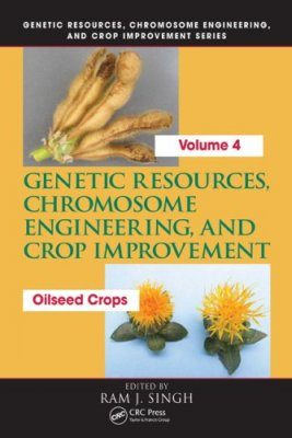 Genetic Resources, Chromosome Engineering, and Crop Improvement, Vol. 4: Oilseed Crops