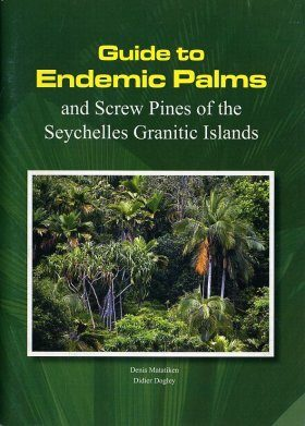 Guide to Endemic Palms and Screw Pines of the Seychelles Granitic Islands