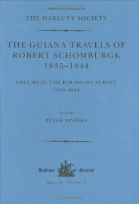 The Guiana Travels of Robert Schomburgk 1835-1844, Volume 2: Boundary Survey 1840-1844