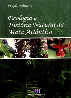 Ecologia e História Natural da Mata Atlântica [Ecology and Natural History of the Atlantic Forest]